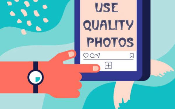 استفاده از عکسهای با کیفیت برای افزایش فالوور اینستاگرام